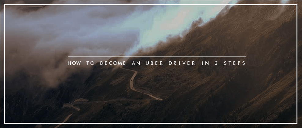 How to become an Uber Driver in 3 Steps