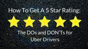 How to Get a 5 Star Rating: The do's and don'ts for Uber Drivers