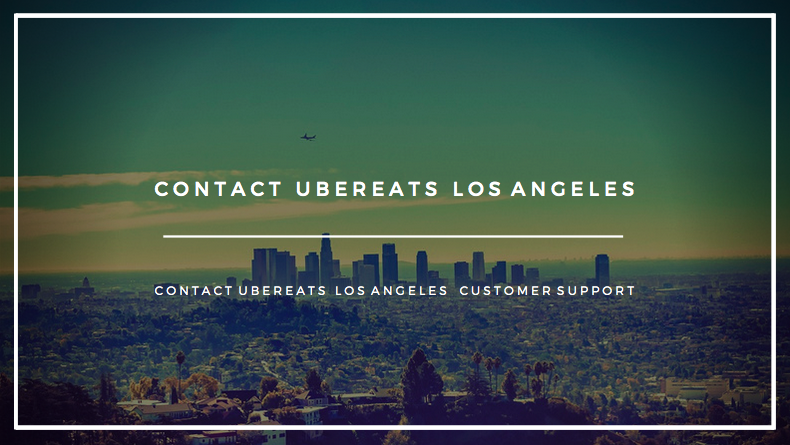 ubereats los angeles phone number contact ubereats los angeles customer support phone
